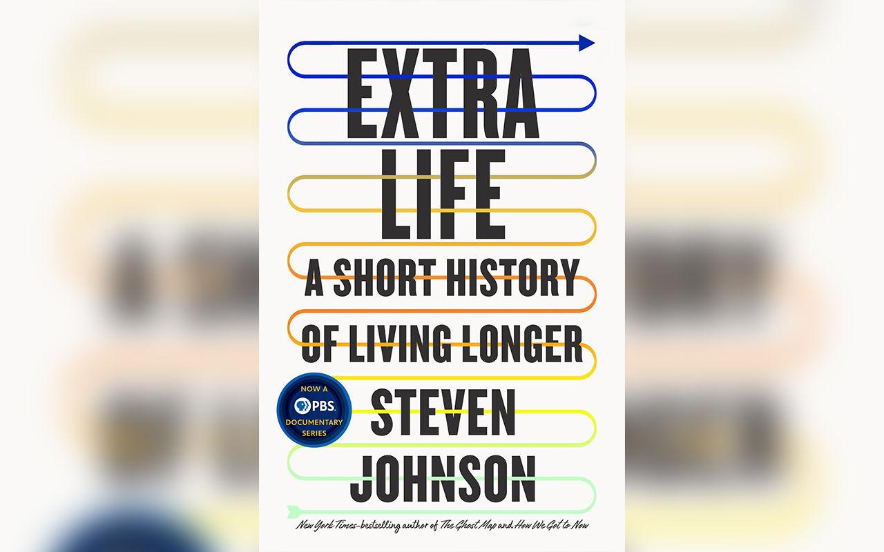 Extra Life är en ny bok om varför vi lever längre